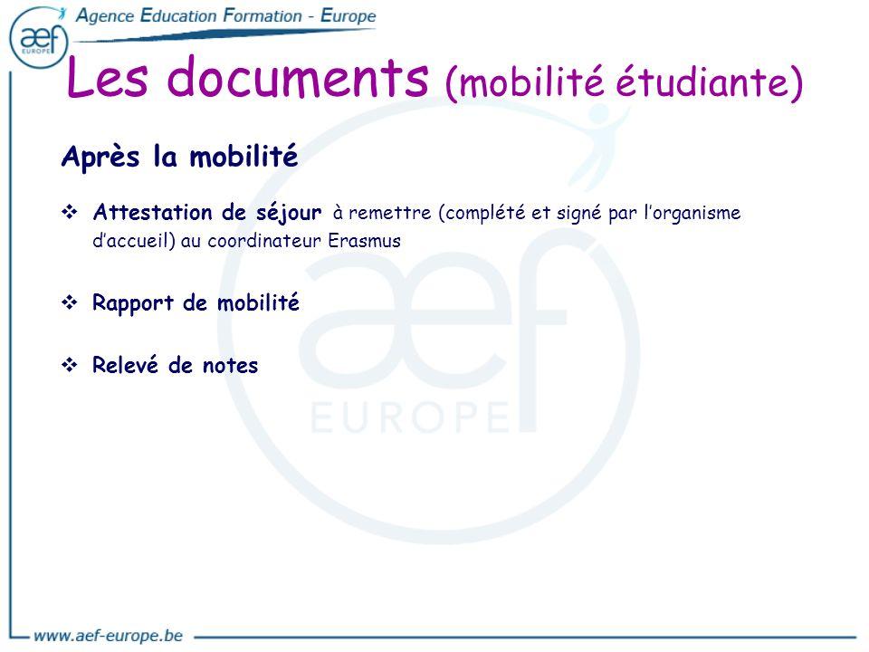 Les documents (mobilité étudiante) Après la mobilité Attestation de séjour à remettre (complété et signé par lorganisme daccueil) au coordinateur Eras