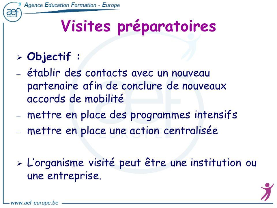 Visites préparatoires Objectif : – – établir des contacts avec un nouveau partenaire afin de conclure de nouveaux accords de mobilité – – mettre en pl