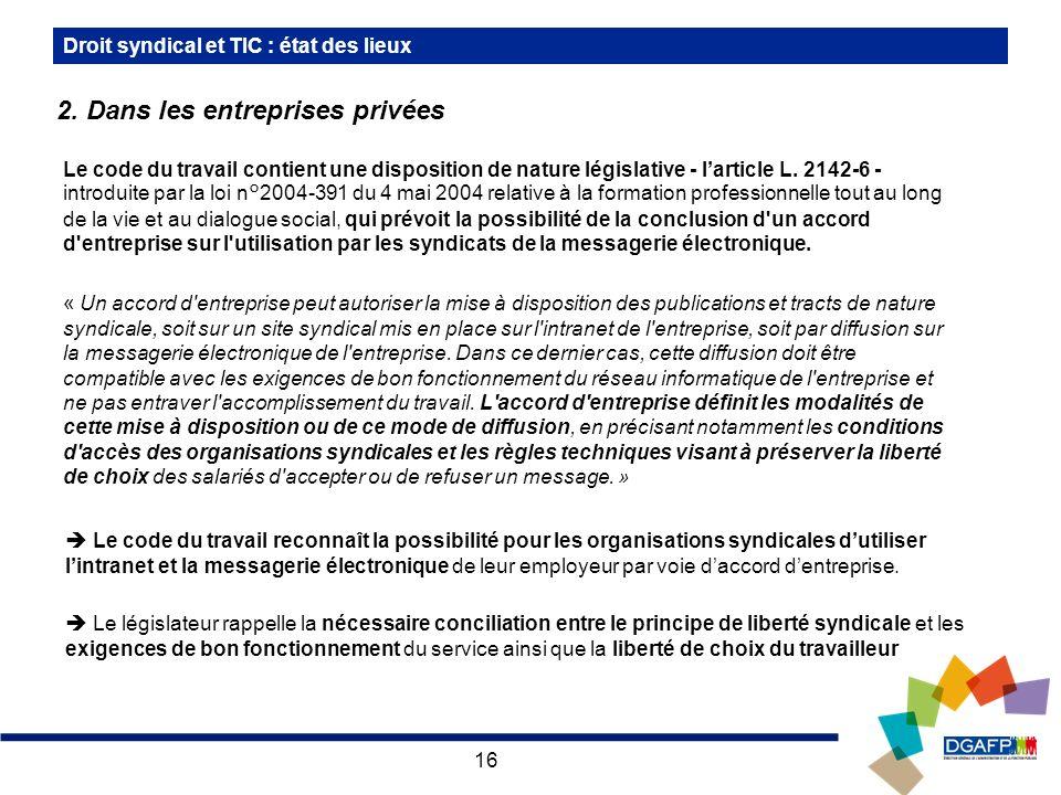 16 Droit syndical et TIC : état des lieux Le code du travail contient une disposition de nature législative - larticle L.