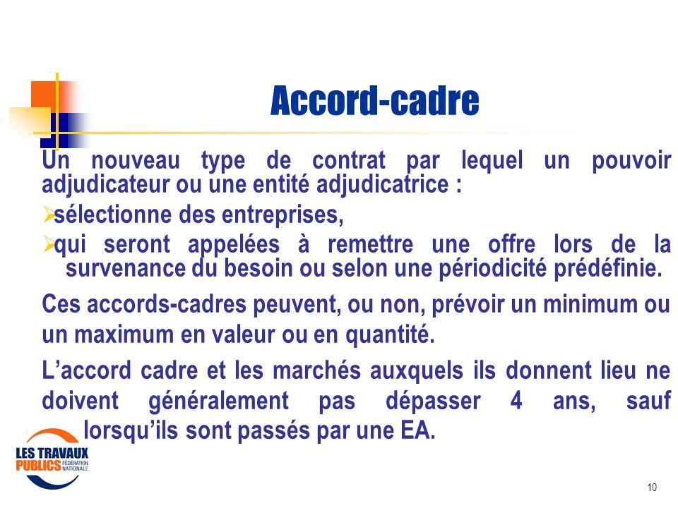 10 Accord-cadre Un nouveau type de contrat par lequel un pouvoir adjudicateur ou une entité adjudicatrice : sélectionne des entreprises, qui seront ap