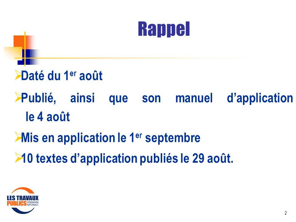 2 Rappel Daté du 1 er août Publié, ainsi que son manuel dapplication le 4 août Mis en application le 1 er septembre 10 textes dapplication publiés le