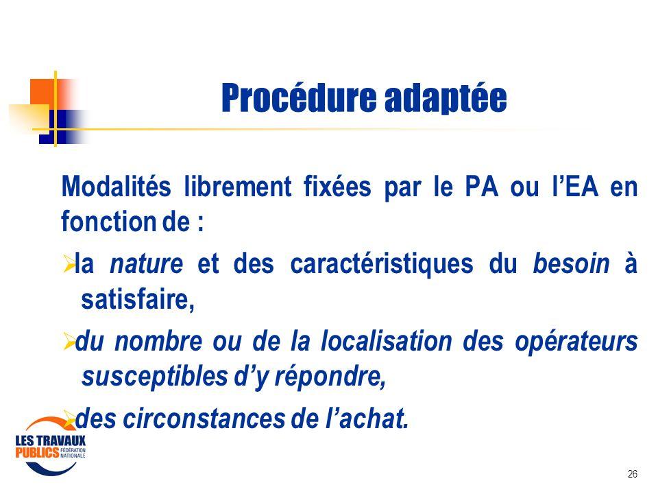 26 Procédure adaptée Modalités librement fixées par le PA ou lEA en fonction de : la nature et des caractéristiques du besoin à satisfaire, du nombre