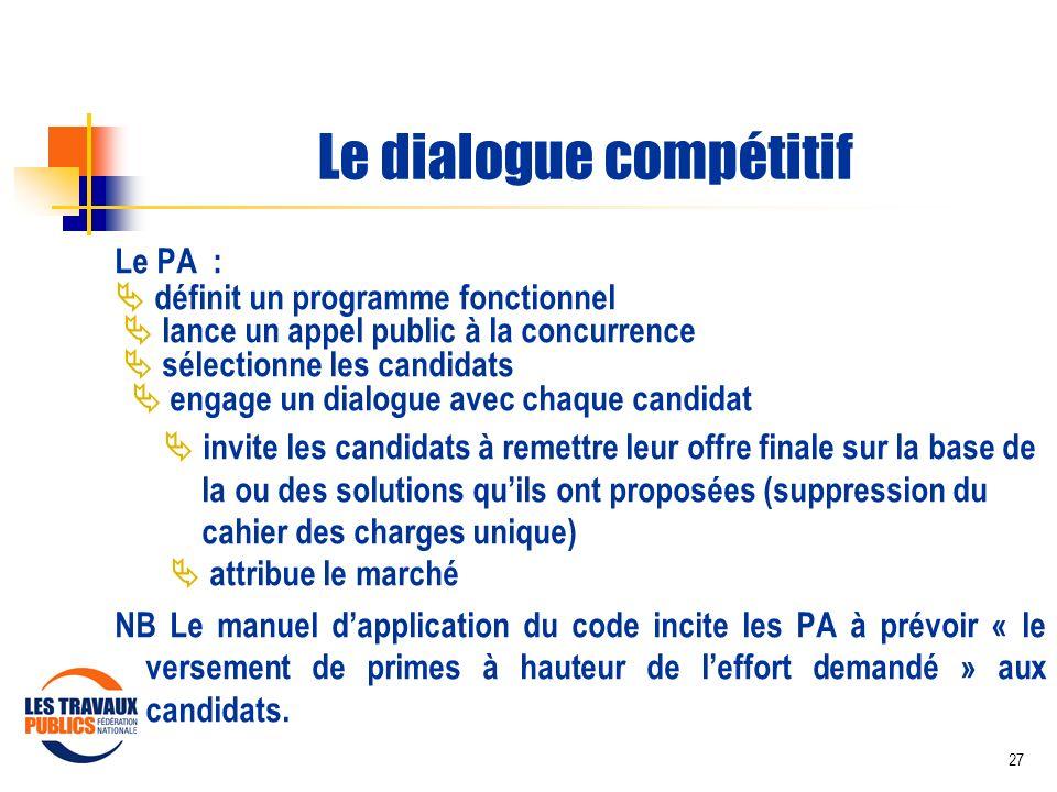 27 Le dialogue compétitif Le PA : définit un programme fonctionnel lance un appel public à la concurrence sélectionne les candidats engage un dialogue