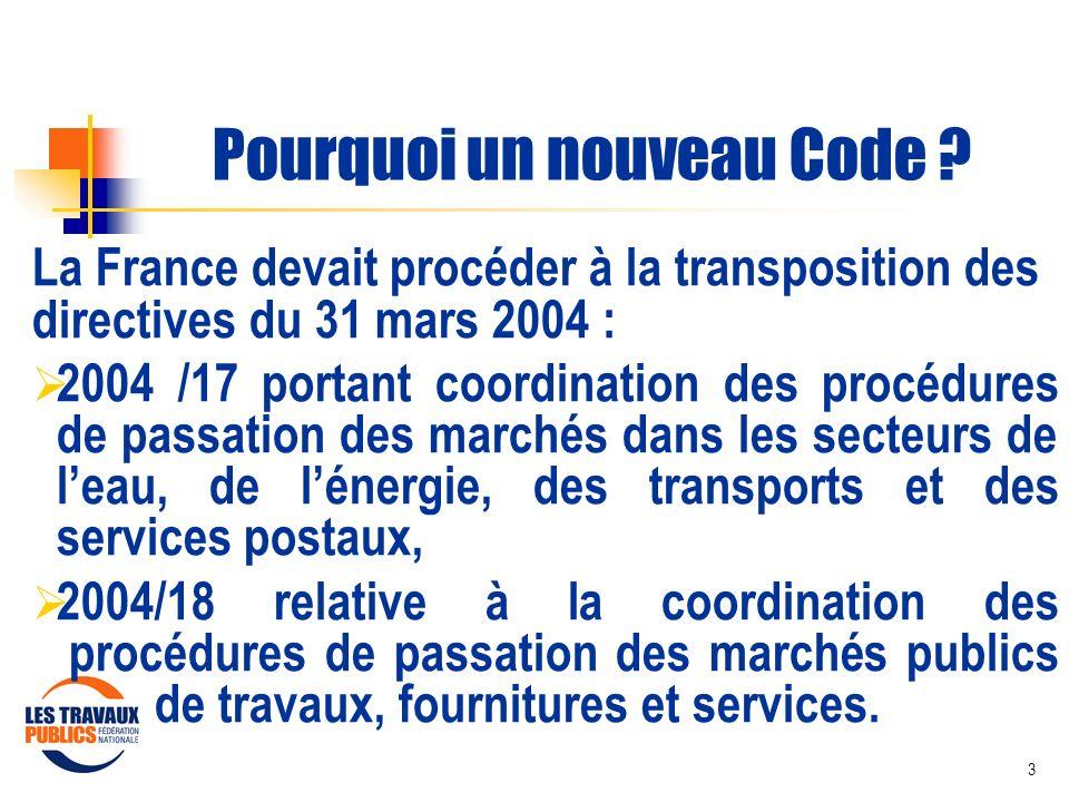 3 Pourquoi un nouveau Code ? La France devait procéder à la transposition des directives du 31 mars 2004 : 2004 /17 portant coordination des procédure