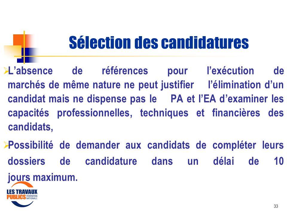 33 Sélection des candidatures Labsence de références pour lexécution de marchés de même nature ne peut justifier lélimination dun candidat mais ne dis