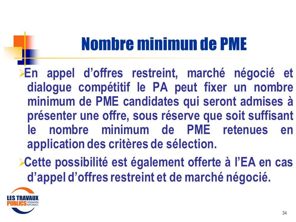 34 Nombre minimun de PME En appel doffres restreint, marché négocié et dialogue compétitif le PA peut fixer un nombre minimum de PME candidates qui se