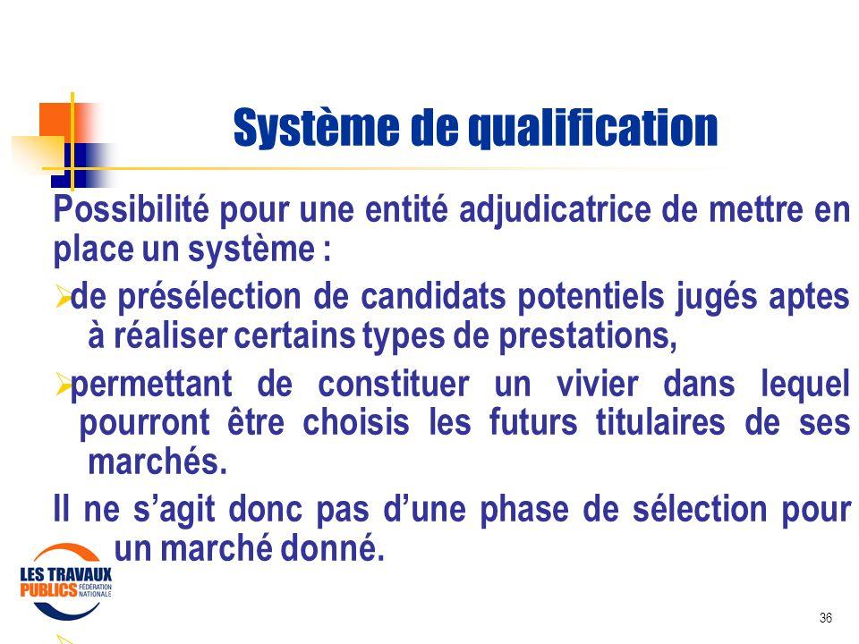 36 Système de qualification Possibilité pour une entité adjudicatrice de mettre en place un système : de présélection de candidats potentiels jugés ap