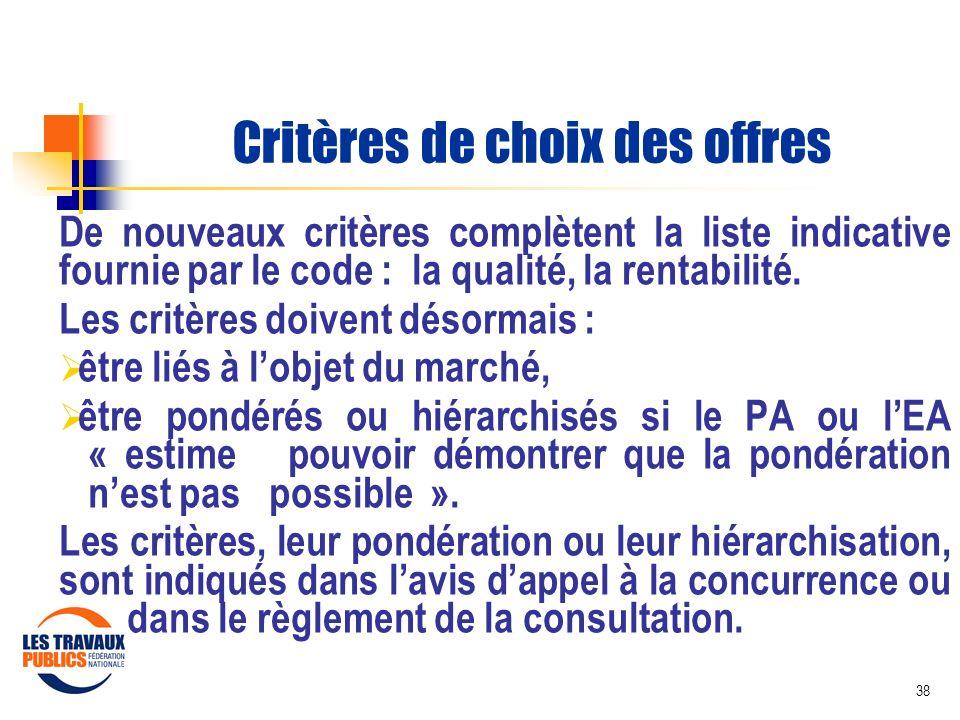 38 Critères de choix des offres De nouveaux critères complètent la liste indicative fournie par le code : la qualité, la rentabilité. Les critères doi