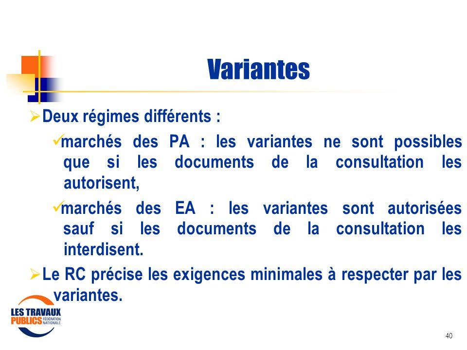 40 Variantes Deux régimes différents : marchés des PA : les variantes ne sont possibles que si les documents de la consultation les autorisent, marché