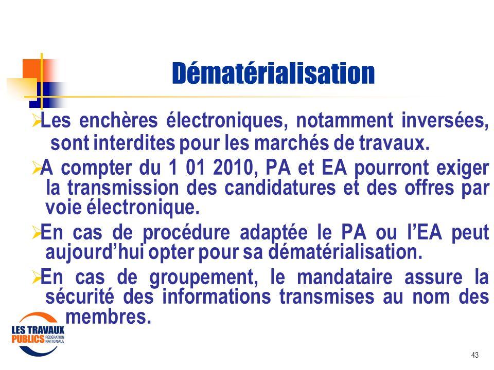 43 Dématérialisation Les enchères électroniques, notamment inversées, sont interdites pour les marchés de travaux. A compter du 1 01 2010, PA et EA po