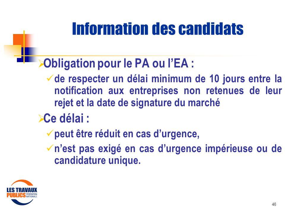 46 Information des candidats Obligation pour le PA ou lEA : de respecter un délai minimum de 10 jours entre la notification aux entreprises non retenu