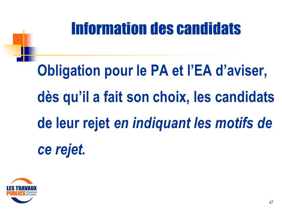 47 Information des candidats Obligation pour le PA et lEA daviser, dès quil a fait son choix, les candidats de leur rejet en indiquant les motifs de c