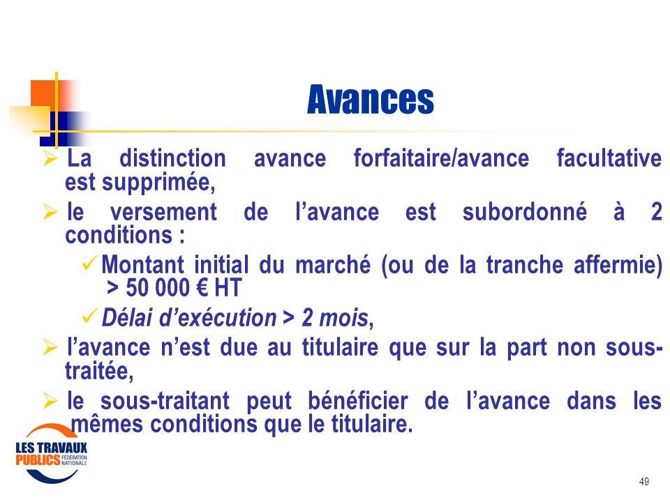 49 Avances La distinction avance forfaitaire/avance facultative est supprimée, le versement de lavance est subordonné à 2 conditions : Montant initial