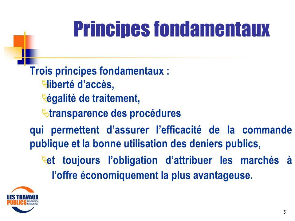 5 Trois principes fondamentaux : liberté daccès, égalité de traitement, transparence des procédures qui permettent dassurer lefficacité de la commande