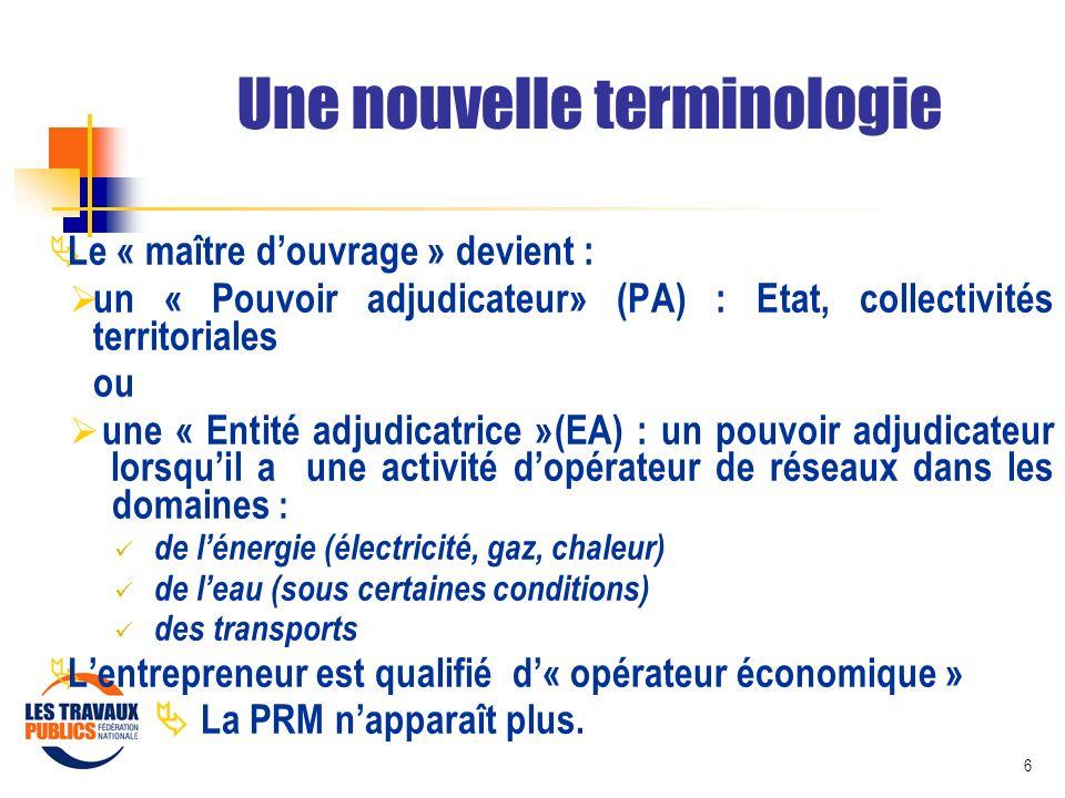 6 Une nouvelle terminologie Le « maître douvrage » devient : un « Pouvoir adjudicateur» (PA) : Etat, collectivités territoriales ou une « Entité adjud