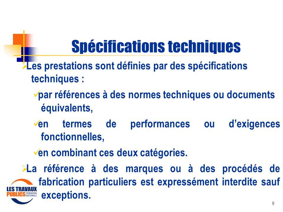 9 Spécifications techniques Les prestations sont définies par des spécifications techniques : par références à des normes techniques ou documents équi