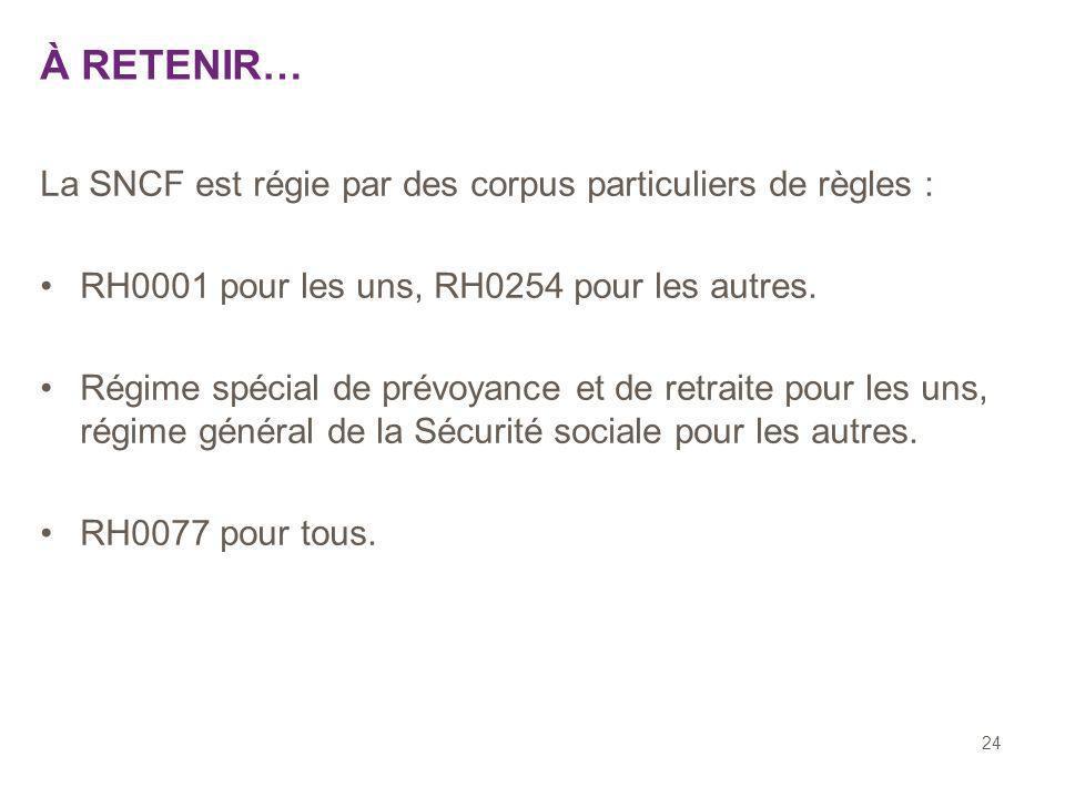 24 La SNCF est régie par des corpus particuliers de règles : RH0001 pour les uns, RH0254 pour les autres. Régime spécial de prévoyance et de retraite