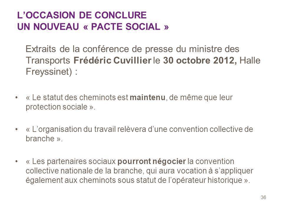 36 LOCCASION DE CONCLURE UN NOUVEAU « PACTE SOCIAL » Extraits de la conférence de presse du ministre des Transports Frédéric Cuvillier le 30 octobre 2