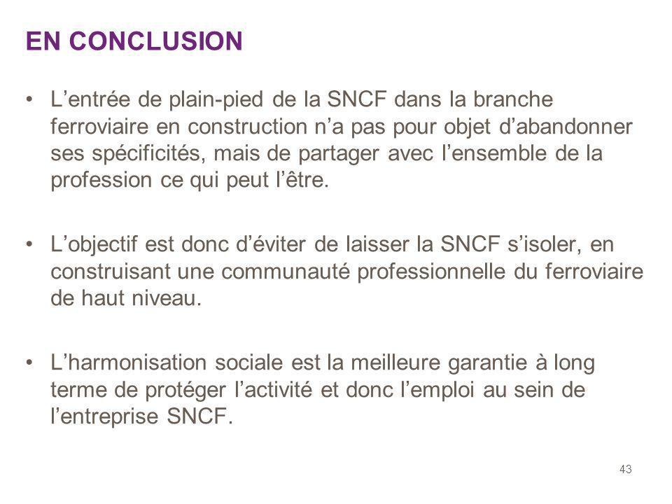 43 Lentrée de plain-pied de la SNCF dans la branche ferroviaire en construction na pas pour objet dabandonner ses spécificités, mais de partager avec lensemble de la profession ce qui peut lêtre.
