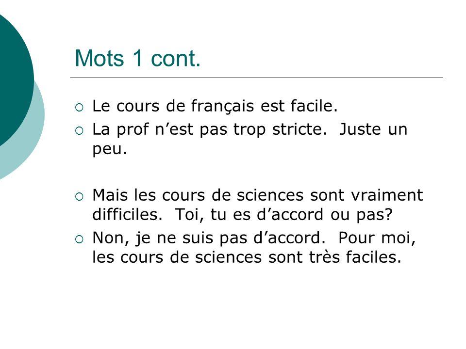 Mots 1 cont. Le cours de français est facile. La prof nest pas trop stricte.