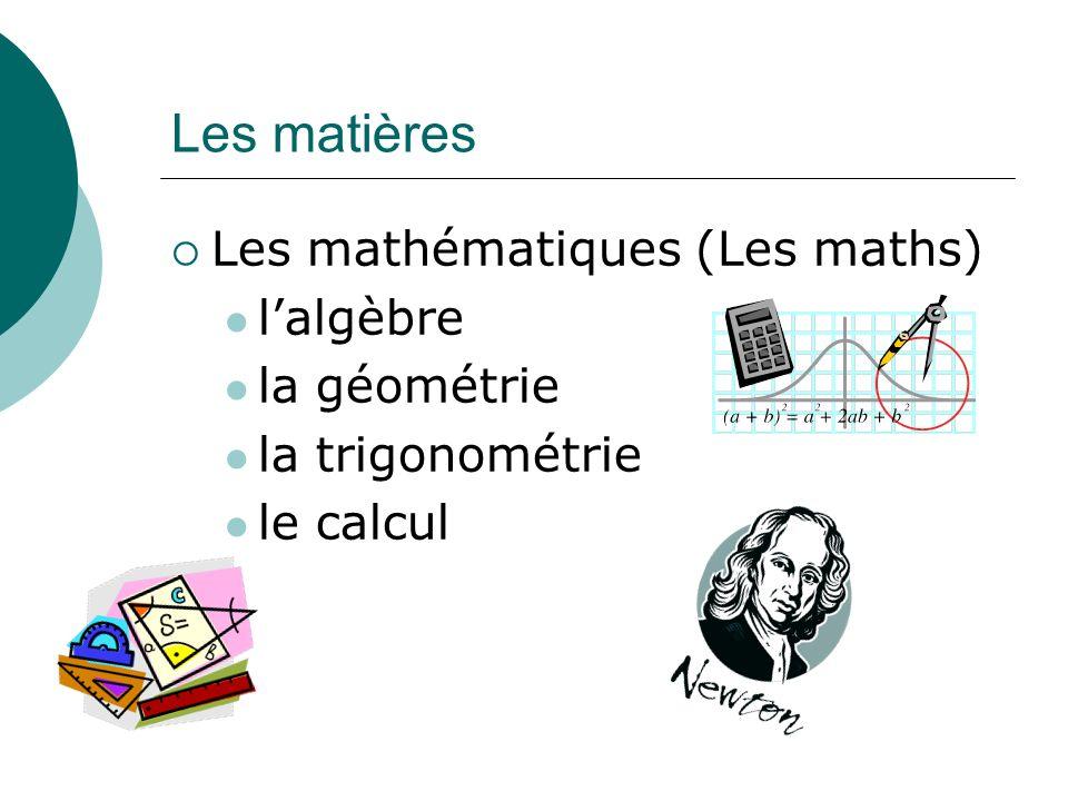 Les matières Les mathématiques (Les maths) lalgèbre la géométrie la trigonométrie le calcul