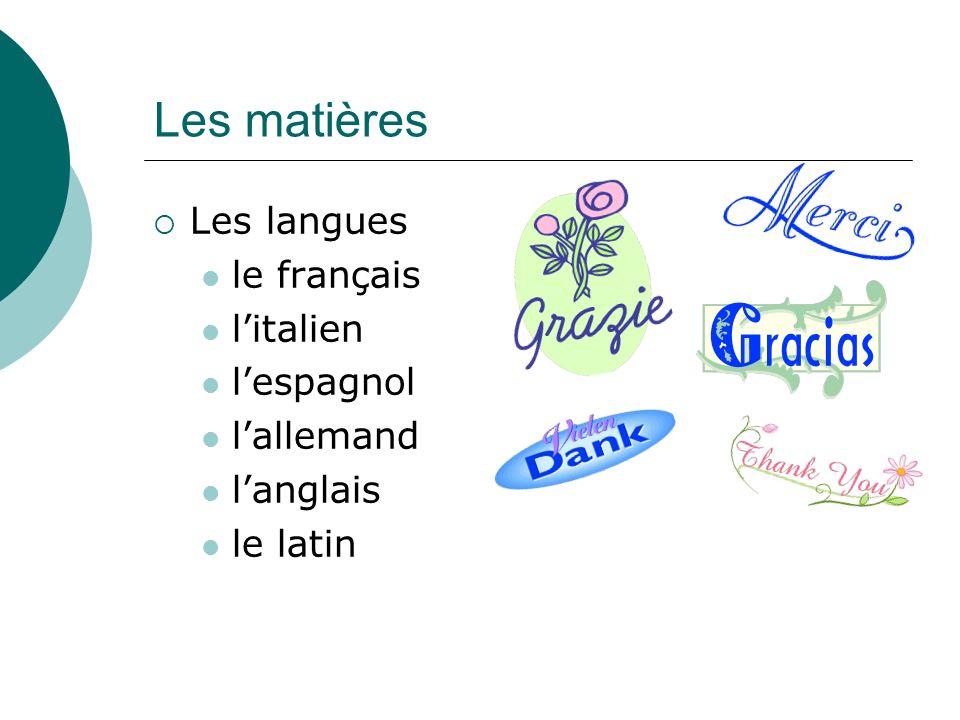Les matières Les langues le français litalien lespagnol lallemand langlais le latin