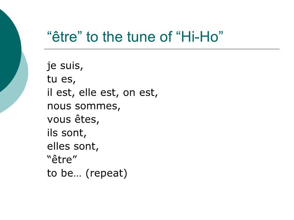 être to the tune of Hi-Ho je suis, tu es, il est, elle est, on est, nous sommes, vous êtes, ils sont, elles sont, être to be… (repeat)