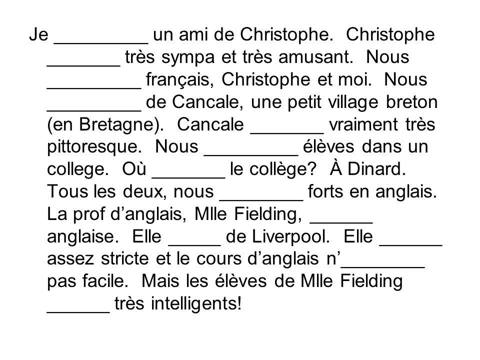 Je _________ un ami de Christophe. Christophe _______ très sympa et très amusant.