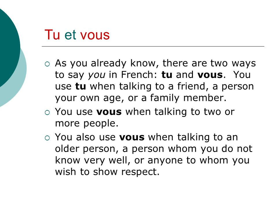 Tu et vous As you already know, there are two ways to say you in French: tu and vous.