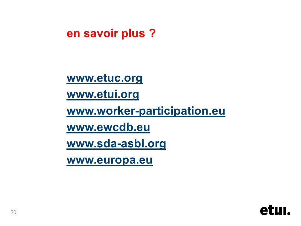 20 en savoir plus ? www.etuc.org www.etui.org www.worker-participation.eu www.ewcdb.eu www.sda-asbl.org www.europa.eu