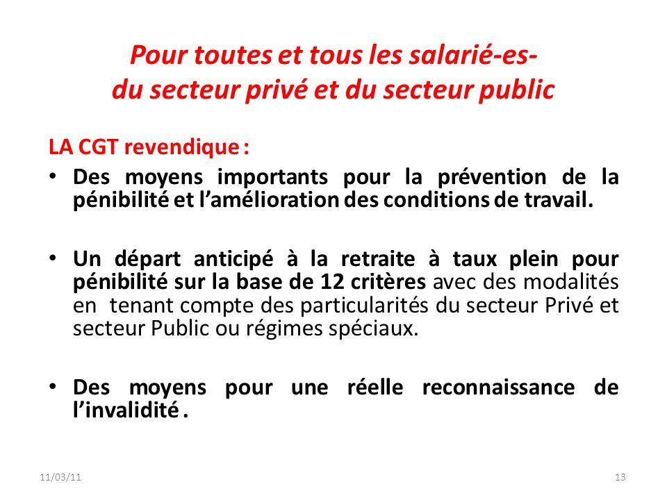 13 LA CGT revendique : Des moyens importants pour la prévention de la pénibilité et lamélioration des conditions de travail. Un départ anticipé à la r