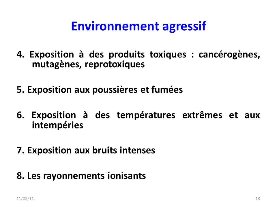 11/03/1118 Environnement agressif 4. Exposition à des produits toxiques : cancérogènes, mutagènes, reprotoxiques 5. Exposition aux poussières et fumée