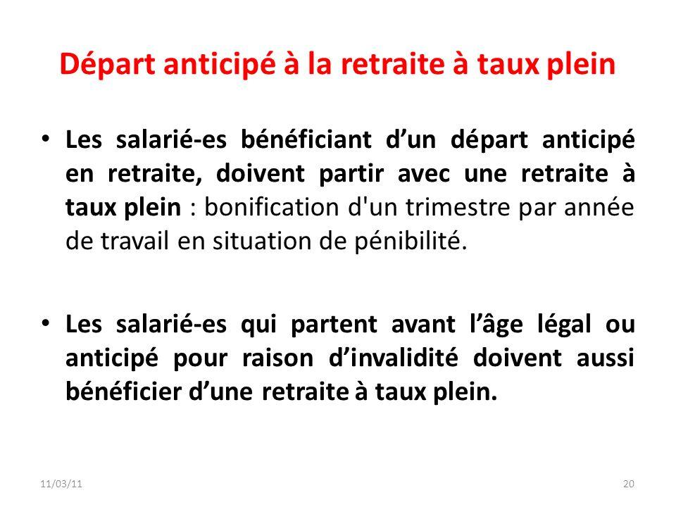 11/03/1120 Départ anticipé à la retraite à taux plein Les salarié-es bénéficiant dun départ anticipé en retraite, doivent partir avec une retraite à t