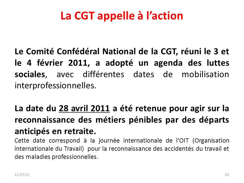 11/03/1124 La CGT appelle à laction Le Comité Confédéral National de la CGT, réuni le 3 et le 4 février 2011, a adopté un agenda des luttes sociales,
