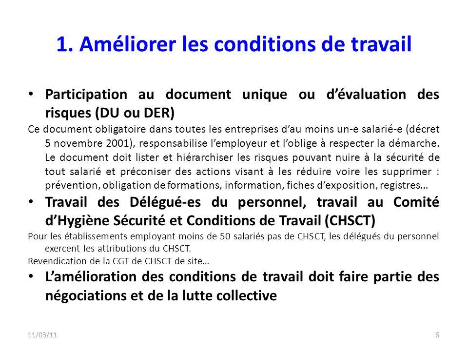 11/03/116 1. Améliorer les conditions de travail Participation au document unique ou dévaluation des risques (DU ou DER) Ce document obligatoire dans