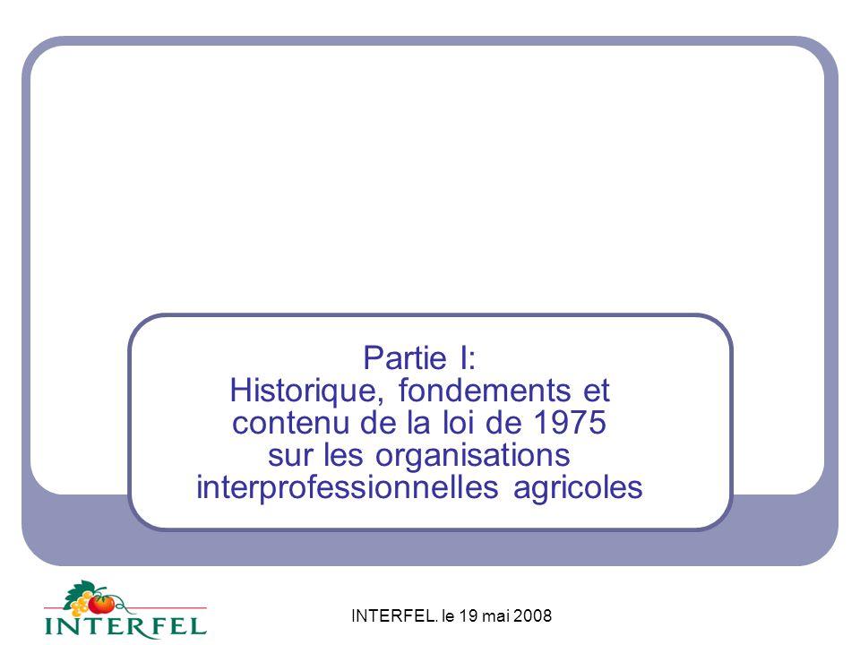 INTERFEL. le 19 mai 2008 Partie II: La place des Interprofessions dans le cadre communautaire
