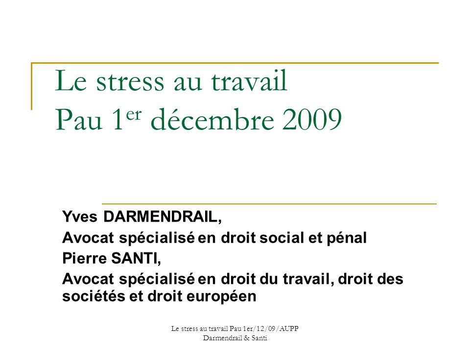 Le stress au travail Pau 1er/12/09/AUPP Darmendrail & Santi Gestion du risque juridique Santé – sécurité au travail ; Nouveaux enjeux
