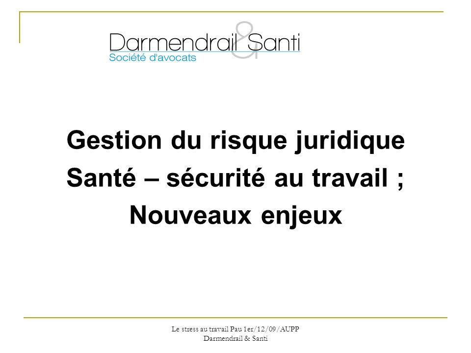 Le stress au travail Pau 1er/12/09/AUPP Darmendrail & Santi Laccroissement du risque juridique et son impact sur le pouvoir de direction de lemployeur