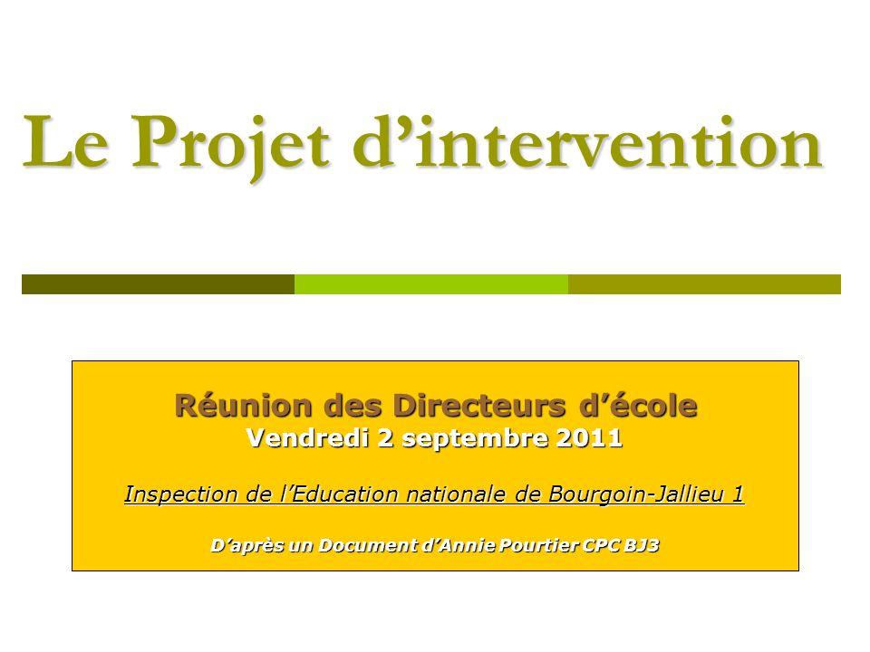 Le Projet dintervention Réunion des Directeurs décole Vendredi 2 septembre 2011 Inspection de lEducation nationale de Bourgoin-Jallieu 1 Daprès un Document dAnnie Pourtier CPC BJ3