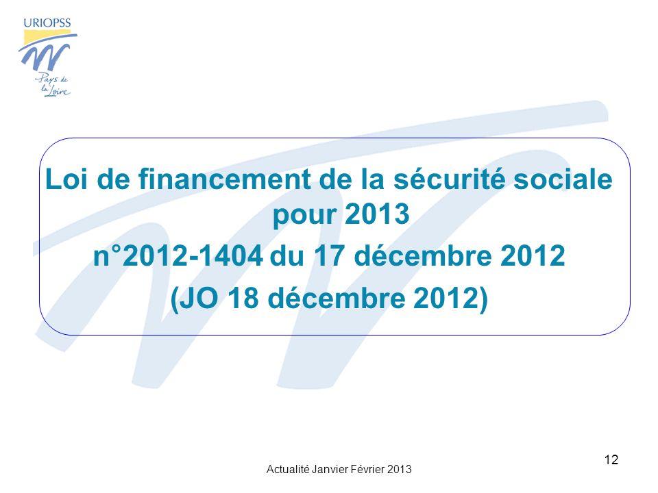 Actualité Janvier Février 2013 12 Loi de financement de la sécurité sociale pour 2013 n°2012-1404 du 17 décembre 2012 (JO 18 décembre 2012)