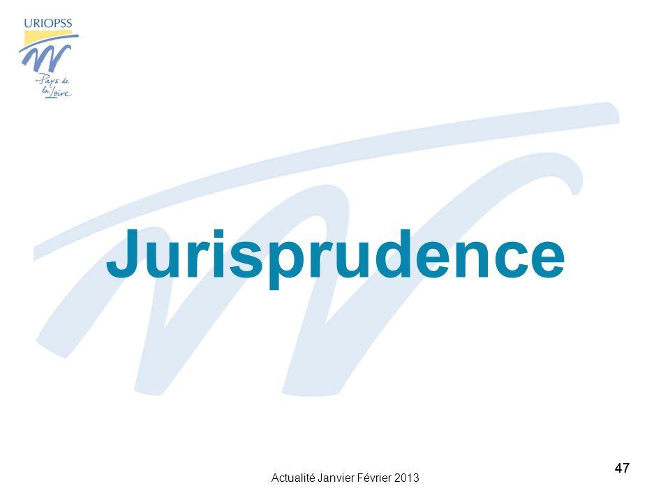 Actualité Janvier Février 2013 47 Jurisprudence 47