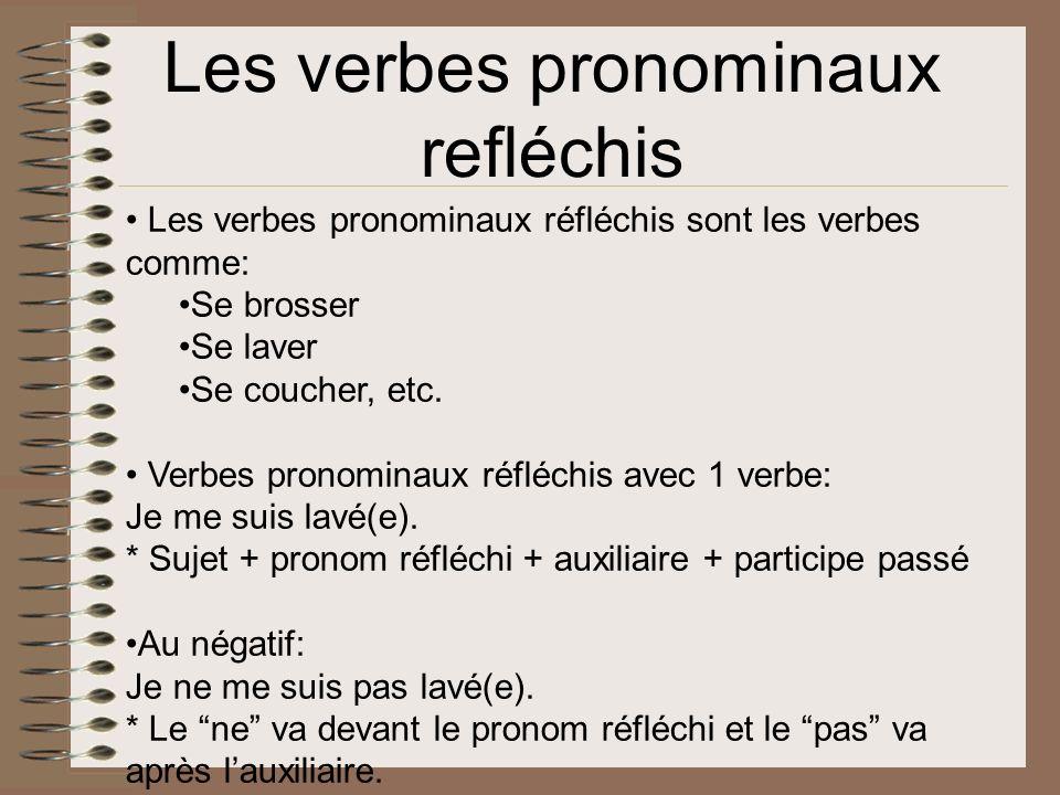 Les verbes pronominaux refléchis Les verbes pronominaux réfléchis sont les verbes comme: Se brosser Se laver Se coucher, etc. Verbes pronominaux réflé