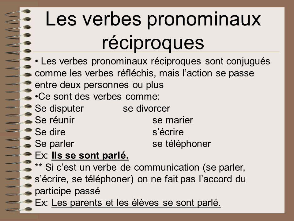 Les verbes pronominaux réciproques Les verbes pronominaux réciproques sont conjugués comme les verbes réfléchis, mais laction se passe entre deux pers