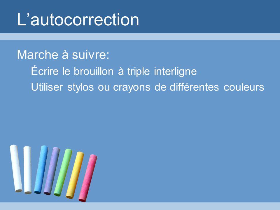 Lautocorrection Marche à suivre: Écrire le brouillon à triple interligne Utiliser stylos ou crayons de différentes couleurs