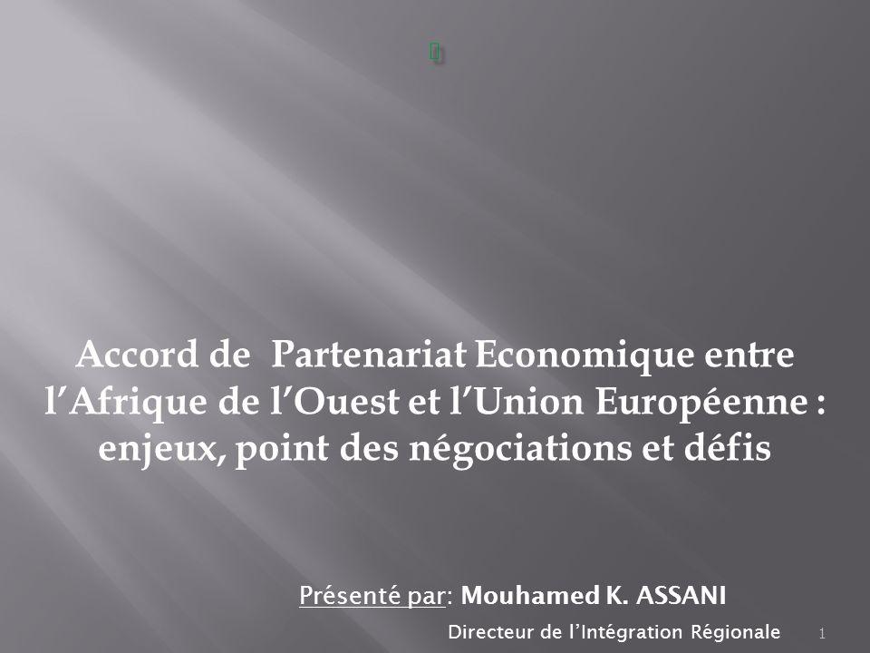 1 Accord de Partenariat Economique entre lAfrique de lOuest et lUnion Européenne : enjeux, point des négociations et défis Présenté par: Mouhamed K. A