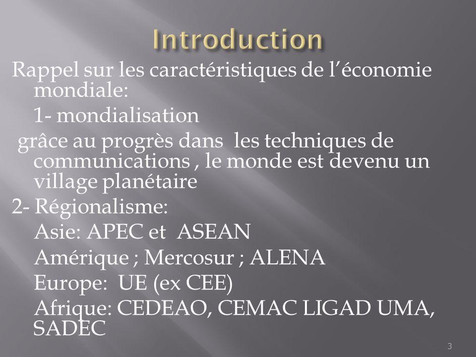Rappel sur les caractéristiques de léconomie mondiale: 1- mondialisation grâce au progrès dans les techniques de communications, le monde est devenu u