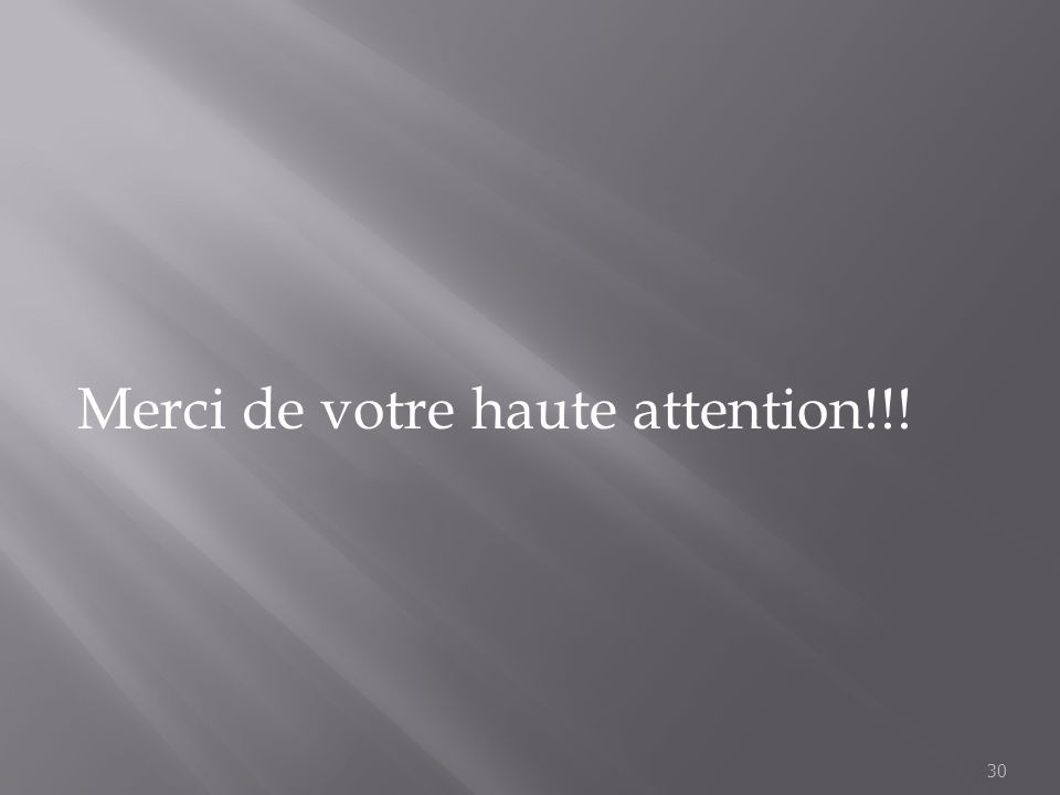 30 Merci de votre haute attention!!!