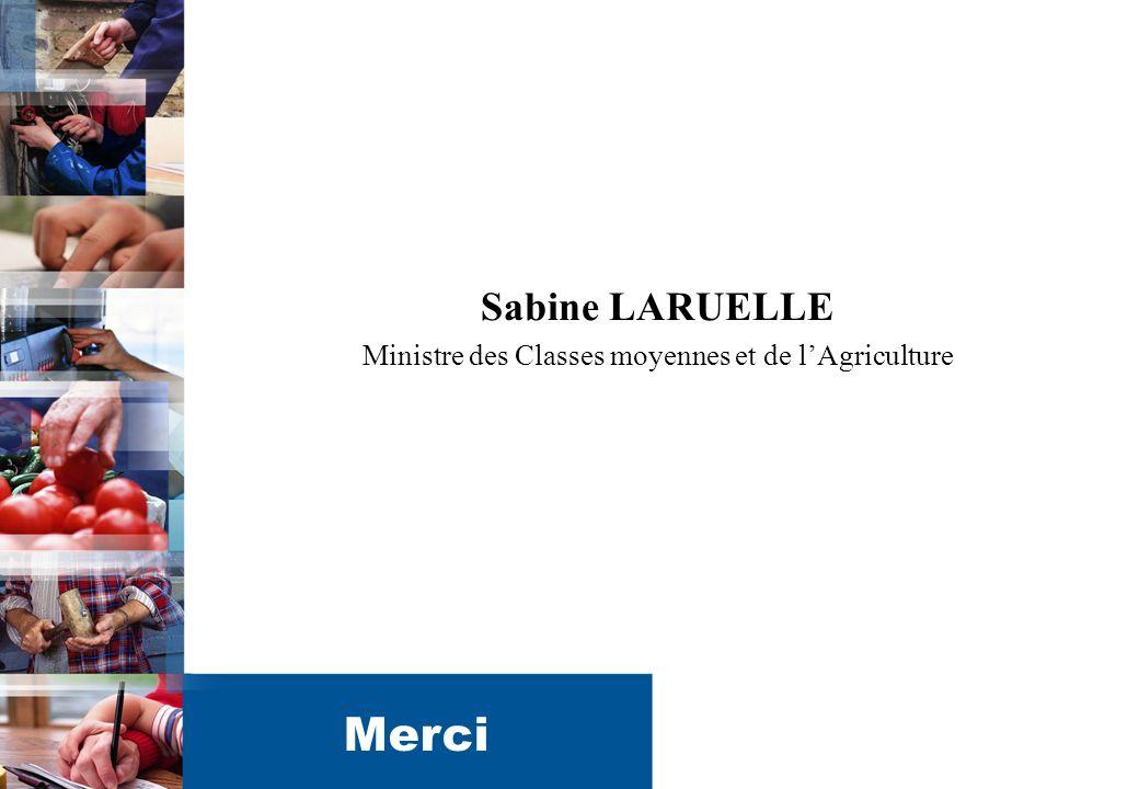 Sabine LARUELLE Ministre des Classes moyennes et de lAgriculture Merci