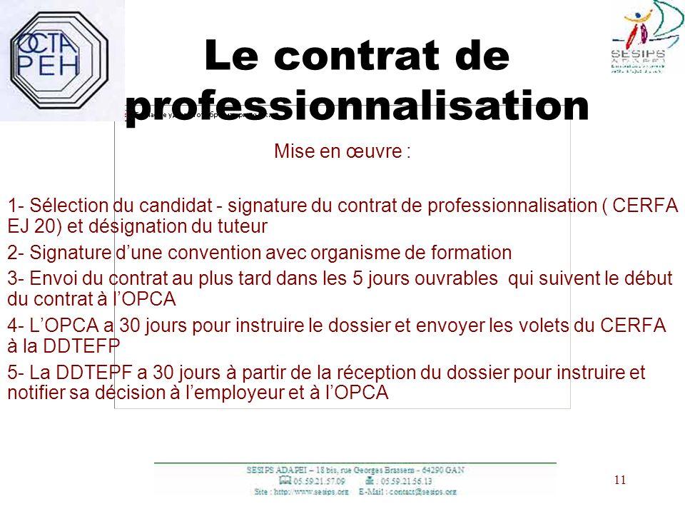11 Le contrat de professionnalisation Mise en œuvre : 1- Sélection du candidat - signature du contrat de professionnalisation ( CERFA EJ 20) et désign