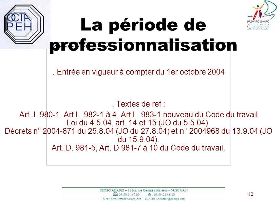 12 La période de professionnalisation. Entrée en vigueur à compter du 1er octobre 2004. Textes de ref : Art. L 980-1, Art L. 982-1 à 4, Art L. 983-1 n
